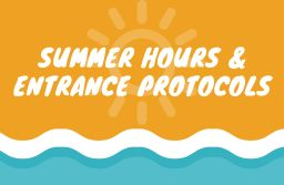 Summer Hours & Entrance Protocols